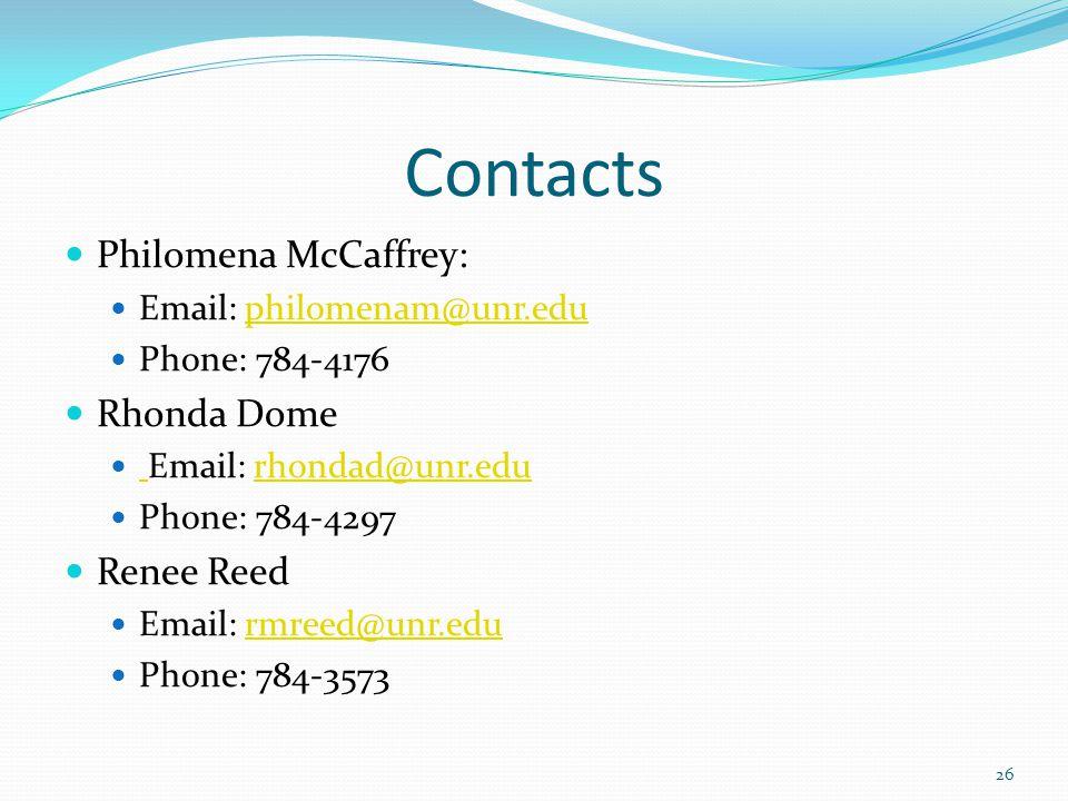 Contacts Philomena McCaffrey: Email: philomenam@unr.eduphilomenam@unr.edu Phone: 784-4176 Rhonda Dome Email: rhondad@unr.edu rhondad@unr.edu Phone: 78