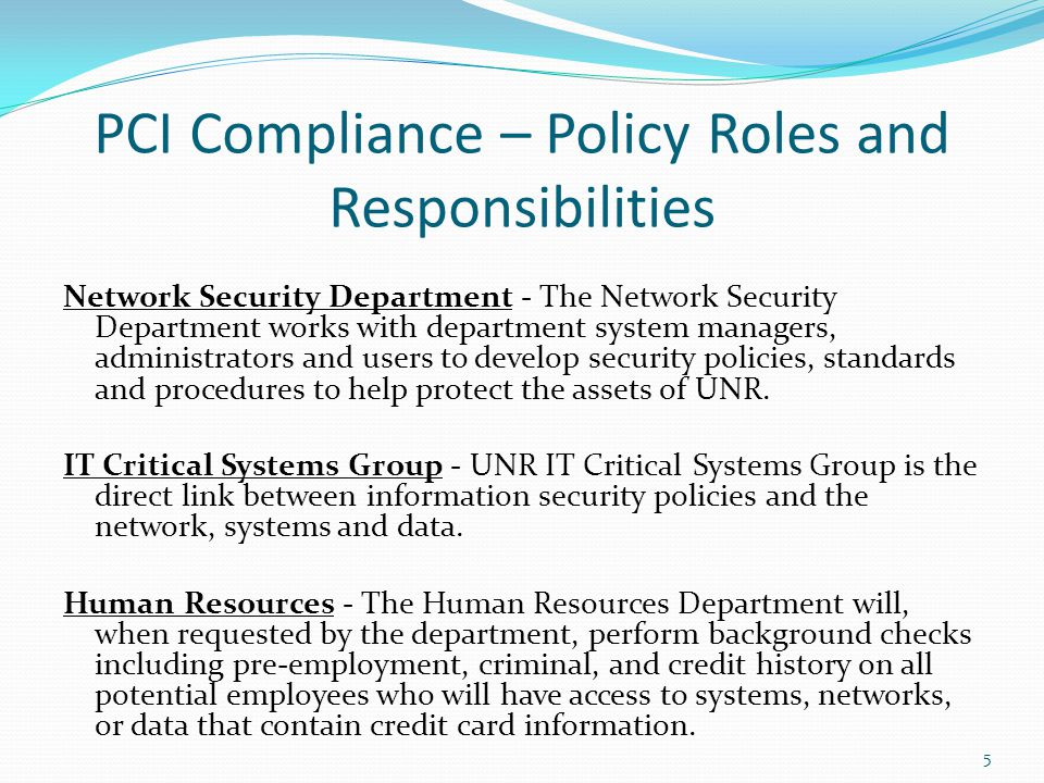 5 PCI Compliance – Policy Roles and Responsibilities Network Security Department - The Network Security Department works with department system manage