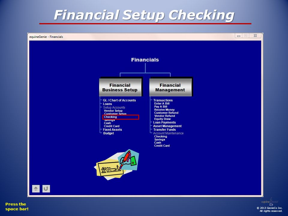 Financial Setup Checking Press the space bar! © 2013 GenieCo Inc. All rights reserved.