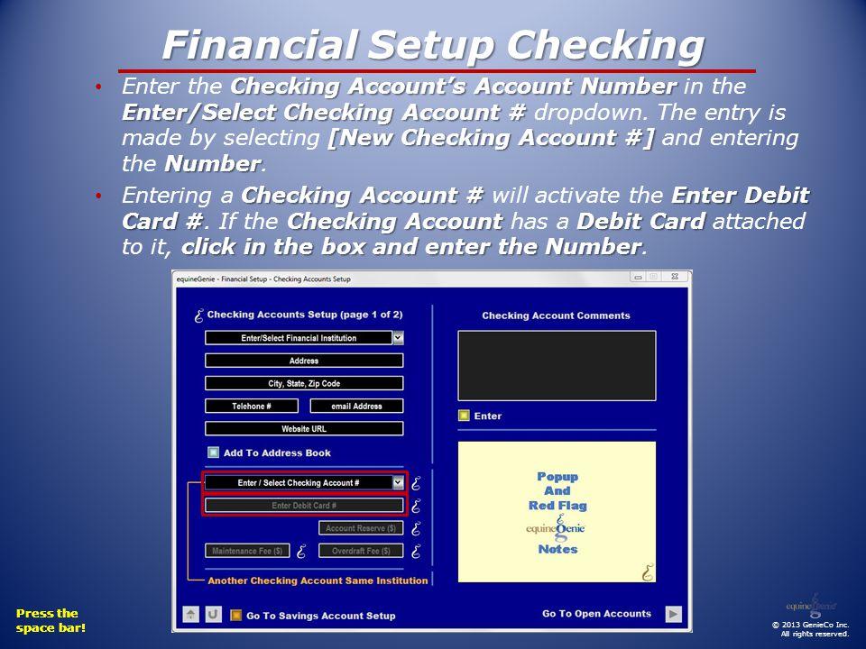 Financial Setup Checking Checking Accounts Account Number Enter/Select Checking Account # [New Checking Account #] Number Enter the Checking Accounts Account Number in the Enter/Select Checking Account # dropdown.