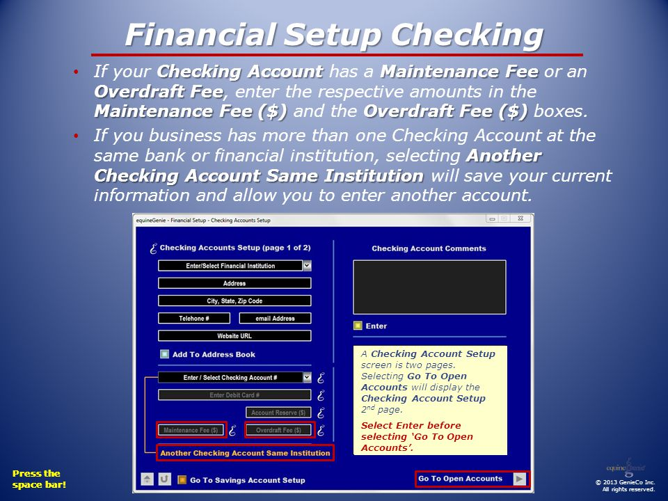 Financial Setup Checking Checking Account Maintenance Fee Overdraft Fee Maintenance Fee ($) Overdraft Fee ($) If your Checking Account has a Maintenance Fee or an Overdraft Fee, enter the respective amounts in the Maintenance Fee ($) and the Overdraft Fee ($) boxes.