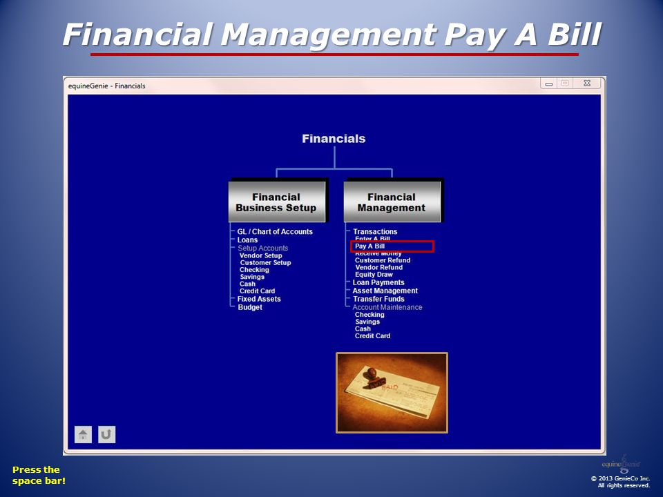 Financial Management Pay A Bill Press the space bar! © 2013 GenieCo Inc. All rights reserved.