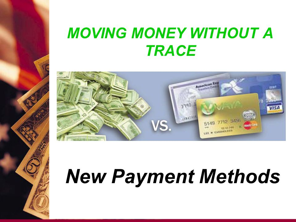 MOVING MONEY WITHOUT A TRACE New Payment Methods
