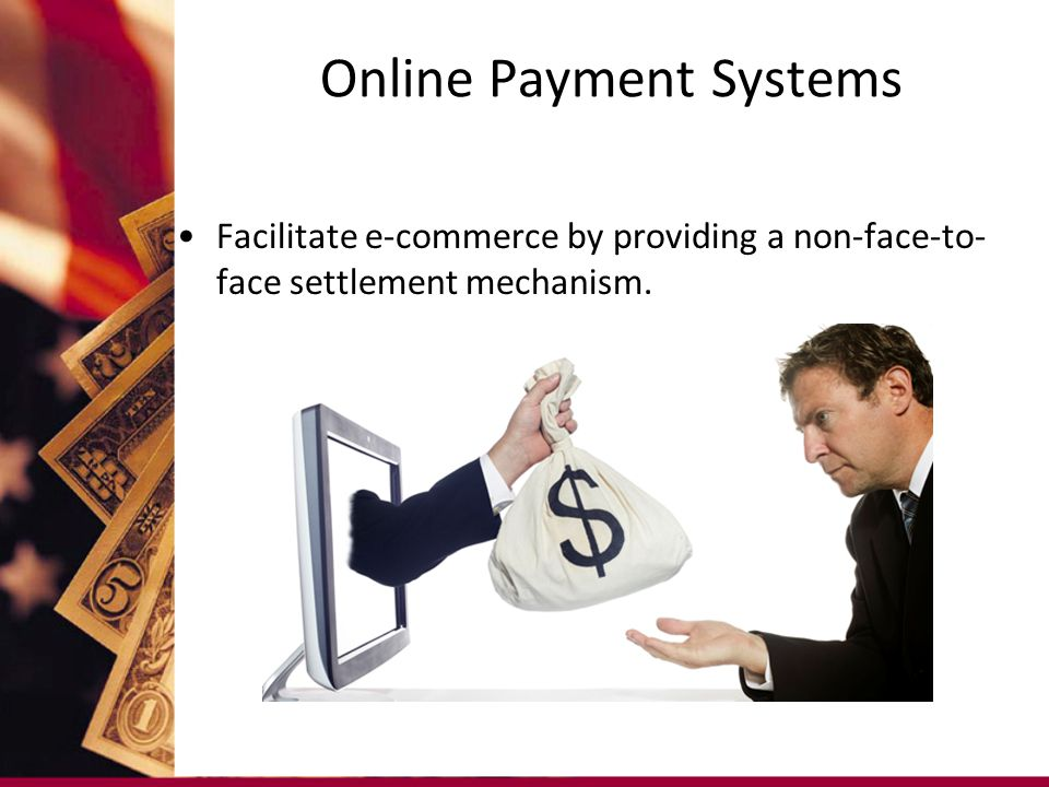Online Payment Systems Facilitate e-commerce by providing a non-face-to- face settlement mechanism.