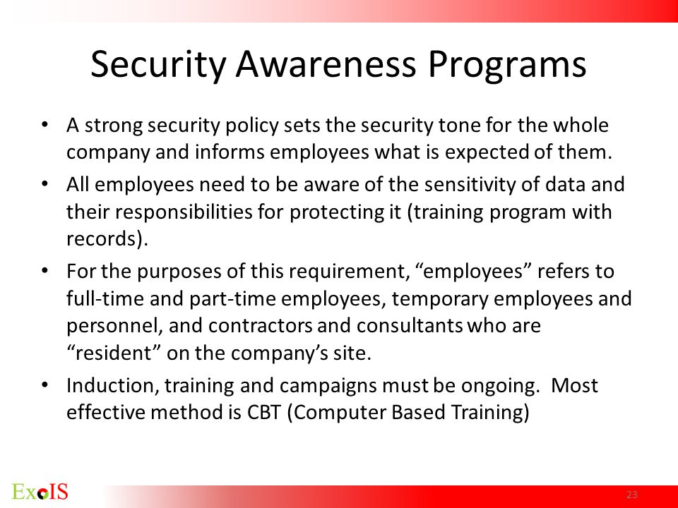 23 Security Awareness Programs A strong security policy sets the security tone for the whole company and informs employees what is expected of them. A