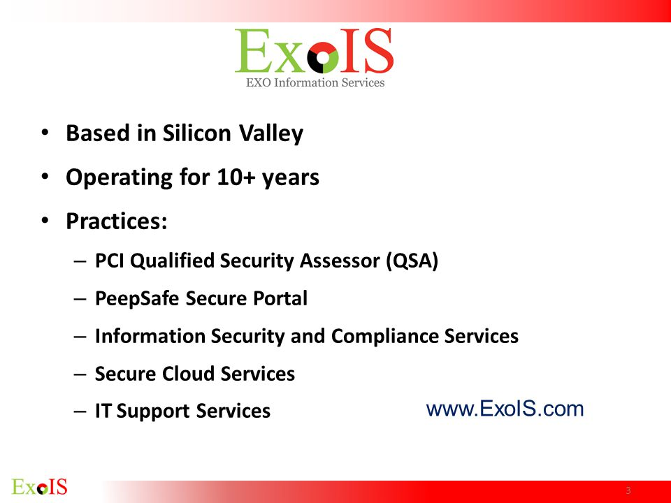 Based in Silicon Valley Operating for 10+ years Practices: – PCI Qualified Security Assessor (QSA) – PeepSafe Secure Portal – Information Security and