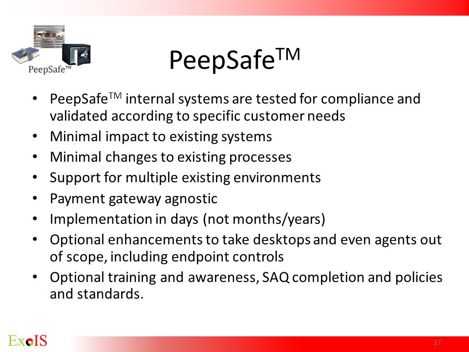 PeepSafe TM PeepSafe TM internal systems are tested for compliance and validated according to specific customer needs Minimal impact to existing syste