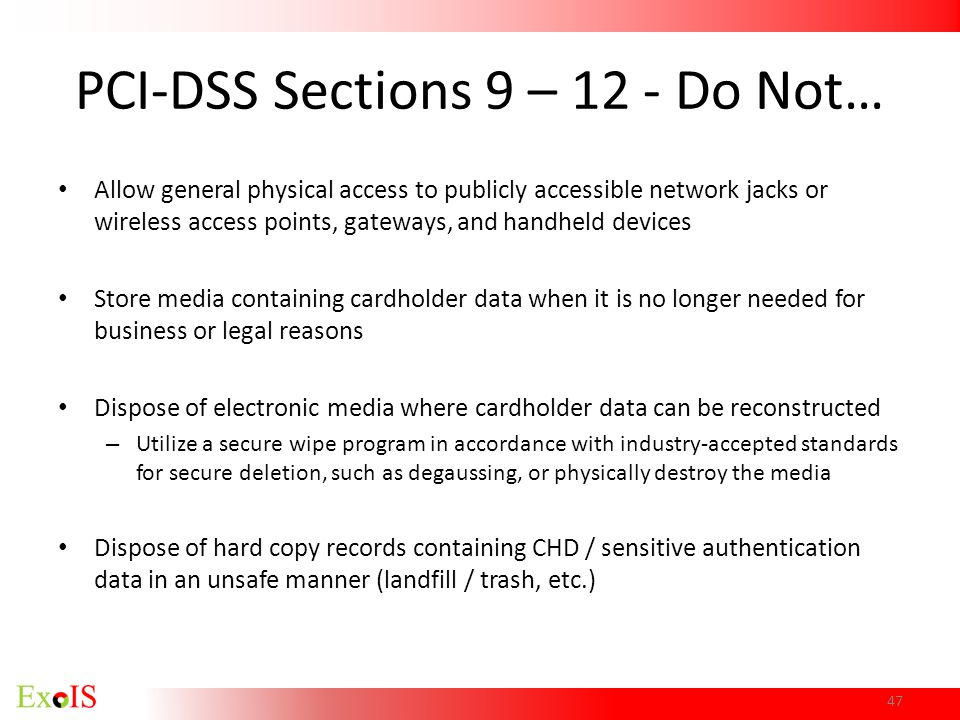 47 PCI-DSS Sections 9 – 12 - Do Not… Allow general physical access to publicly accessible network jacks or wireless access points, gateways, and handh