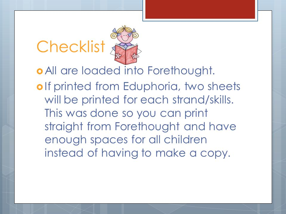 Checklist All are loaded into Forethought. If printed from Eduphoria, two sheets will be printed for each strand/skills. This was done so you can prin