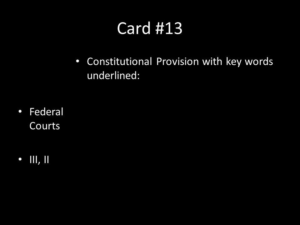 Card #13 Federal Courts III, II Constitutional Provision with key words underlined: