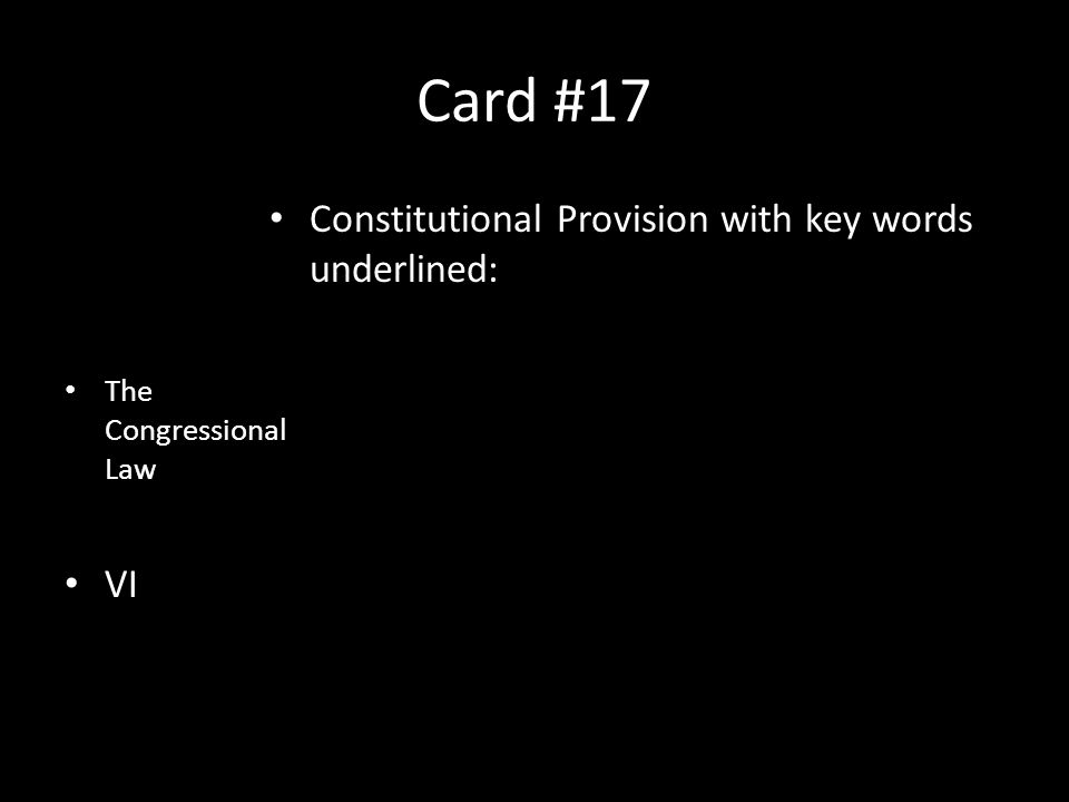 Card #17 The Congressional Law VI Constitutional Provision with key words underlined: