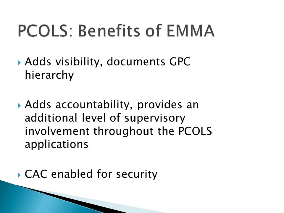 Adds visibility, documents GPC hierarchy Adds accountability, provides an additional level of supervisory involvement throughout the PCOLS application