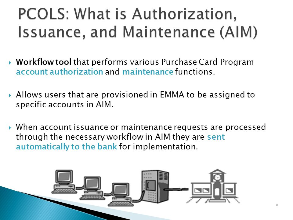 Workflow tool that performs various Purchase Card Program account authorization and maintenance functions. Allows users that are provisioned in EMMA t