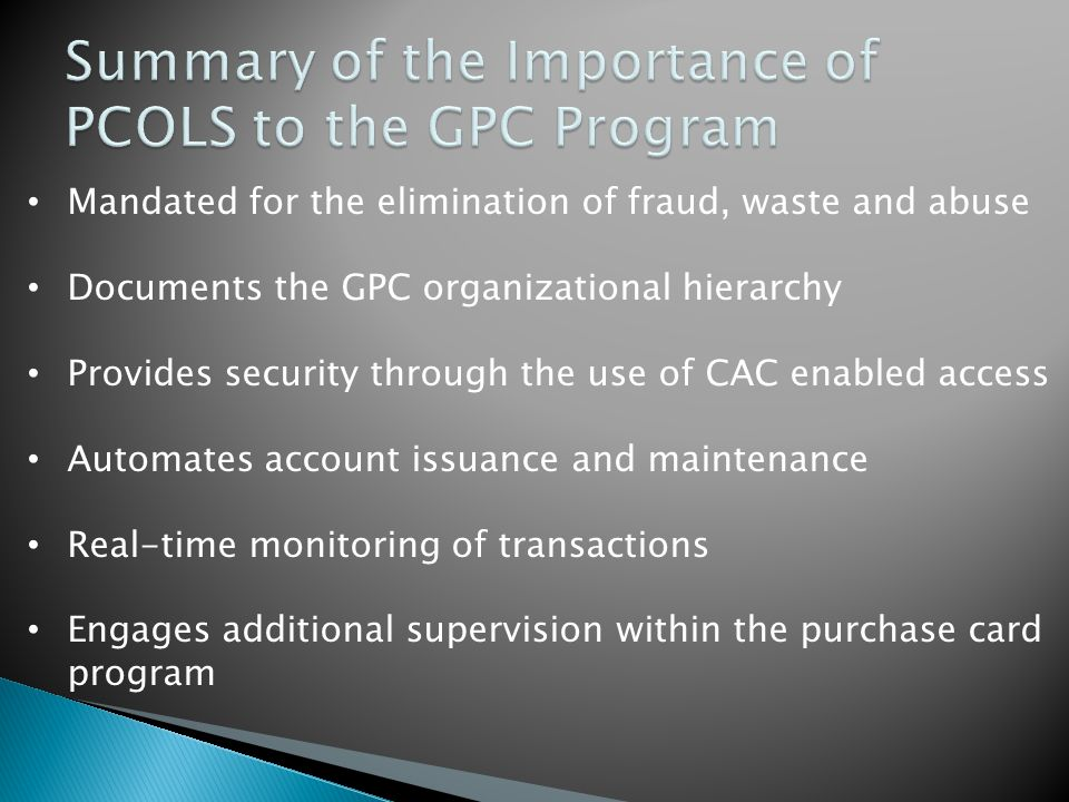 Mandated for the elimination of fraud, waste and abuse Documents the GPC organizational hierarchy Provides security through the use of CAC enabled acc