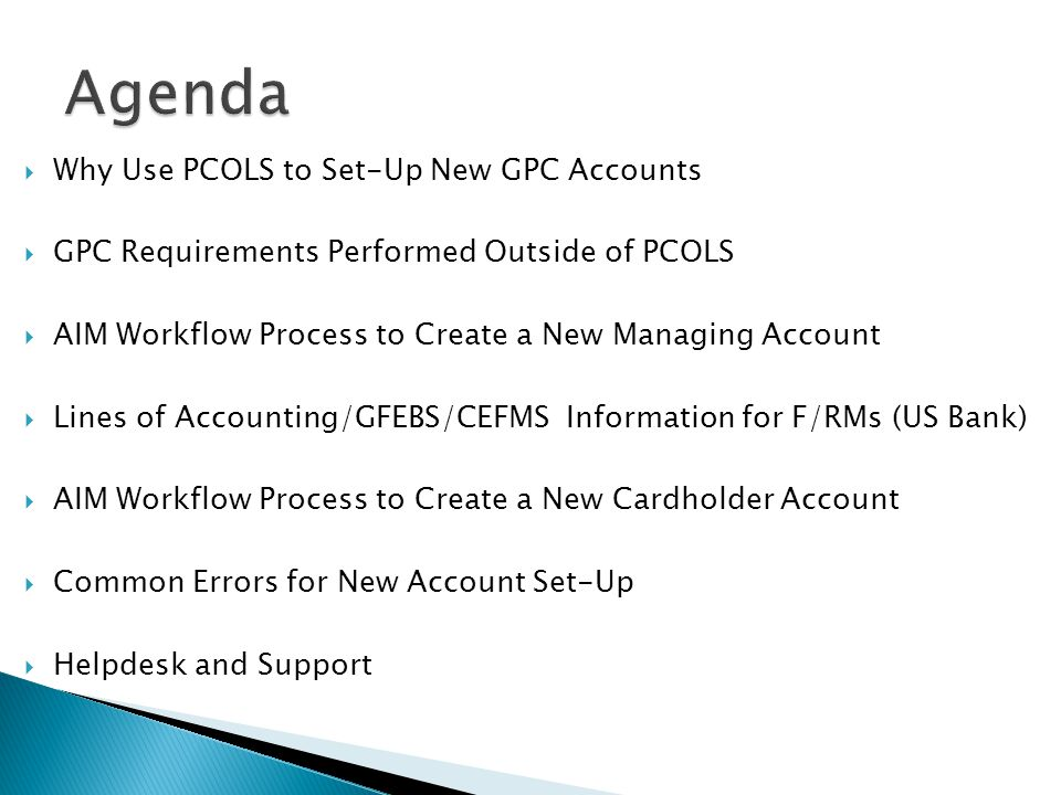 Why Use PCOLS to Set-Up New GPC Accounts GPC Requirements Performed Outside of PCOLS AIM Workflow Process to Create a New Managing Account Lines of Ac