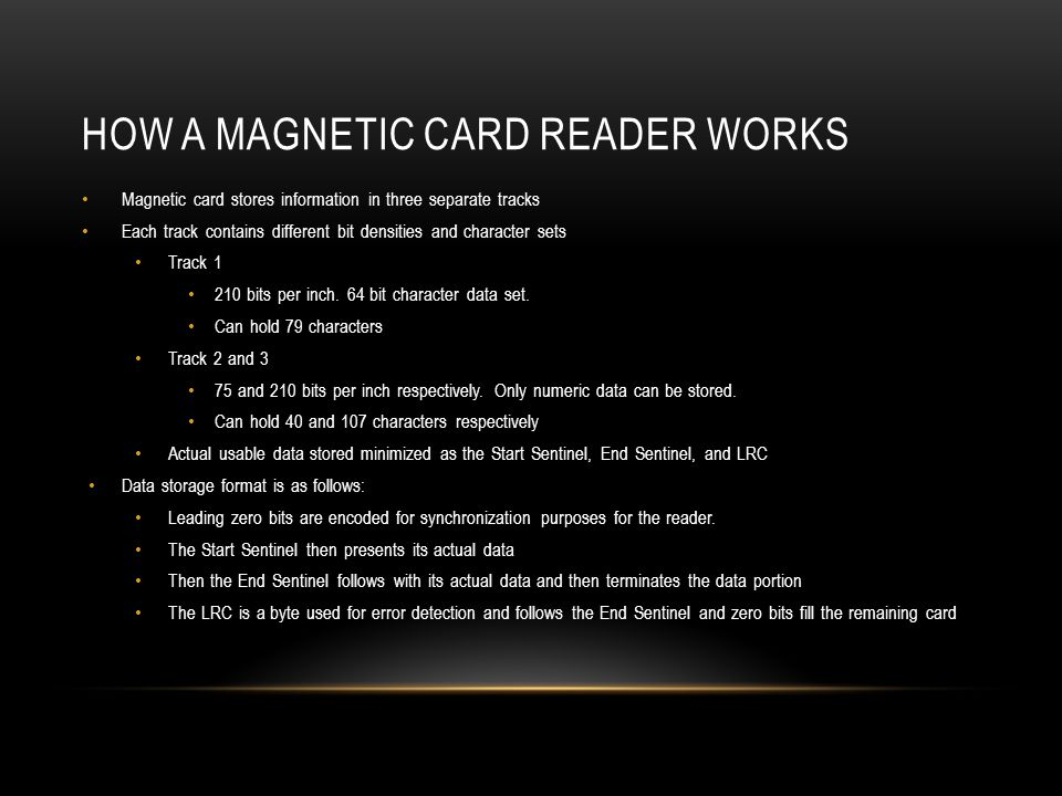 HOW A MAGNETIC CARD READER WORKS Magnetic card stores information in three separate tracks Each track contains different bit densities and character s