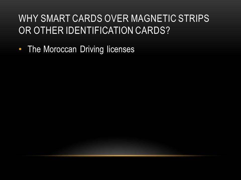 WHY SMART CARDS OVER MAGNETIC STRIPS OR OTHER IDENTIFICATION CARDS? The Moroccan Driving licenses