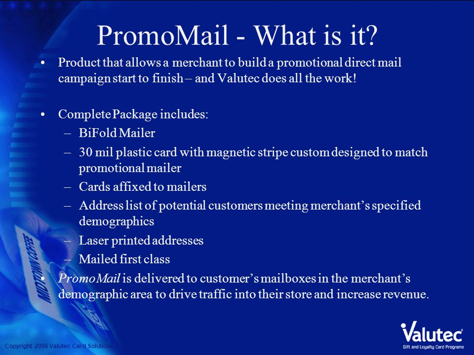 Copyright 2006 Valutec Card Solutions Promotional Mail campaigns made easy!