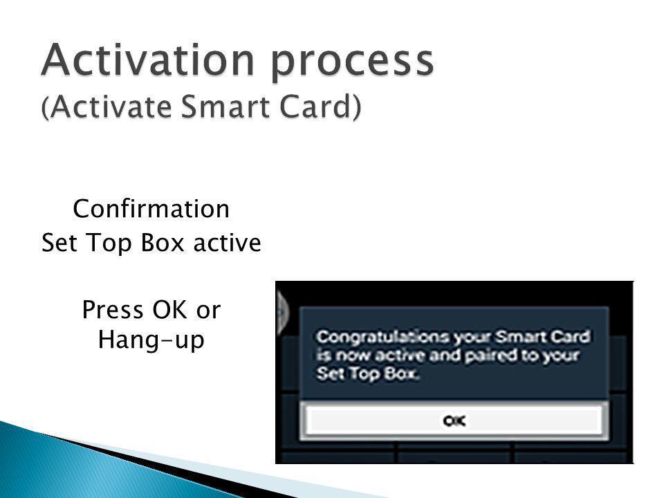 Confirmation Set Top Box active Press OK or Hang-up