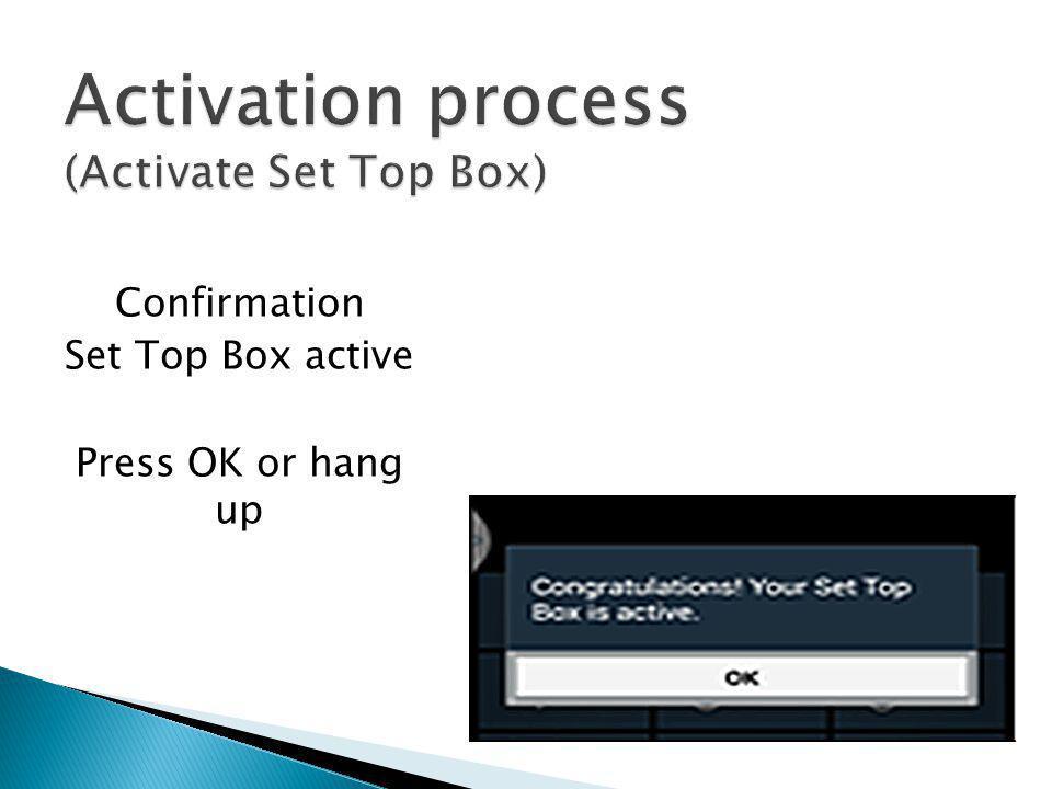 Confirmation Set Top Box active Press OK or hang up