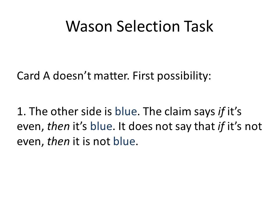 Wason Selection Task Card A doesnt matter. First possibility: 1. The other side is blue. The claim says if its even, then its blue. It does not say th