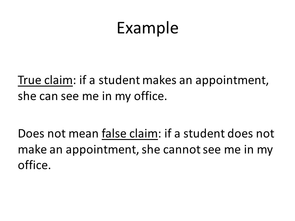 Example True claim: if a student makes an appointment, she can see me in my office. Does not mean false claim: if a student does not make an appointme