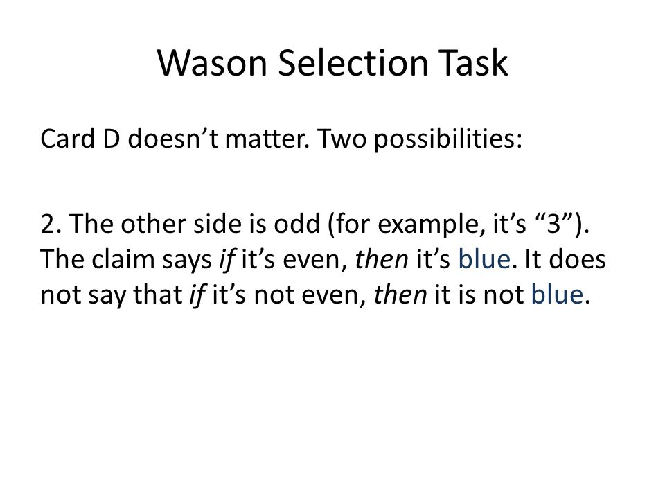 Wason Selection Task Card D doesnt matter. Two possibilities: 2. The other side is odd (for example, its 3). The claim says if its even, then its blue