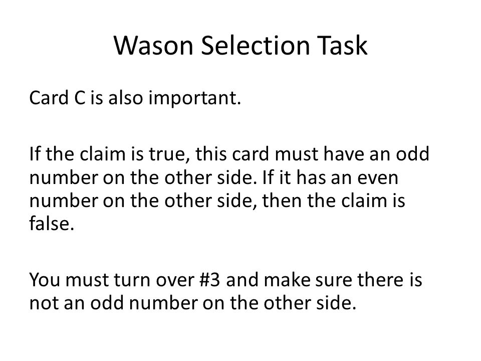 Wason Selection Task Card C is also important. If the claim is true, this card must have an odd number on the other side. If it has an even number on