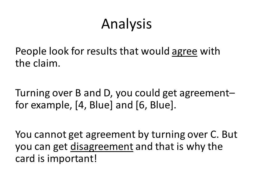 Analysis People look for results that would agree with the claim. Turning over B and D, you could get agreement– for example, [4, Blue] and [6, Blue].