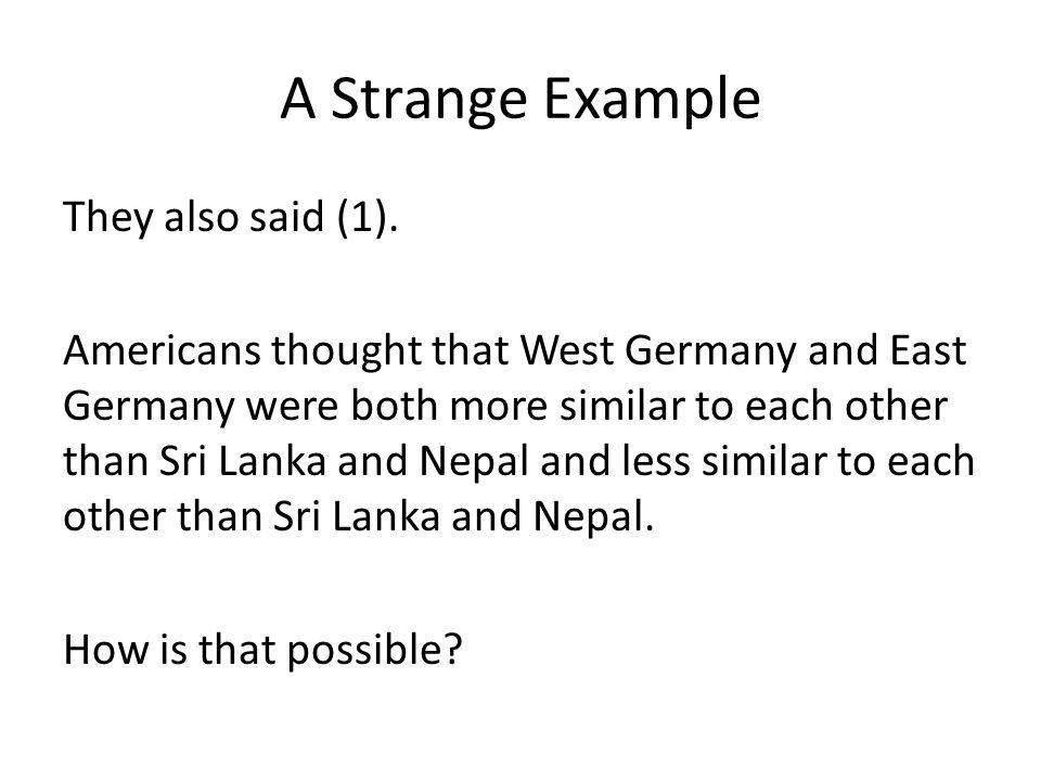 A Strange Example They also said (1). Americans thought that West Germany and East Germany were both more similar to each other than Sri Lanka and Nep