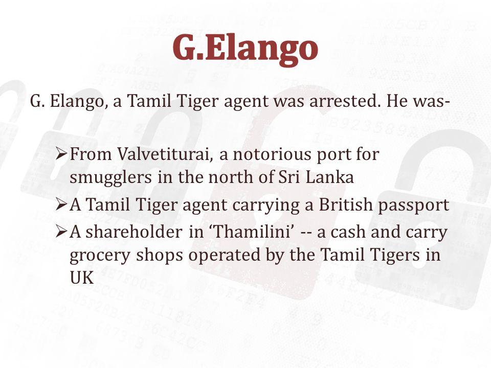 G. Elango, a Tamil Tiger agent was arrested.