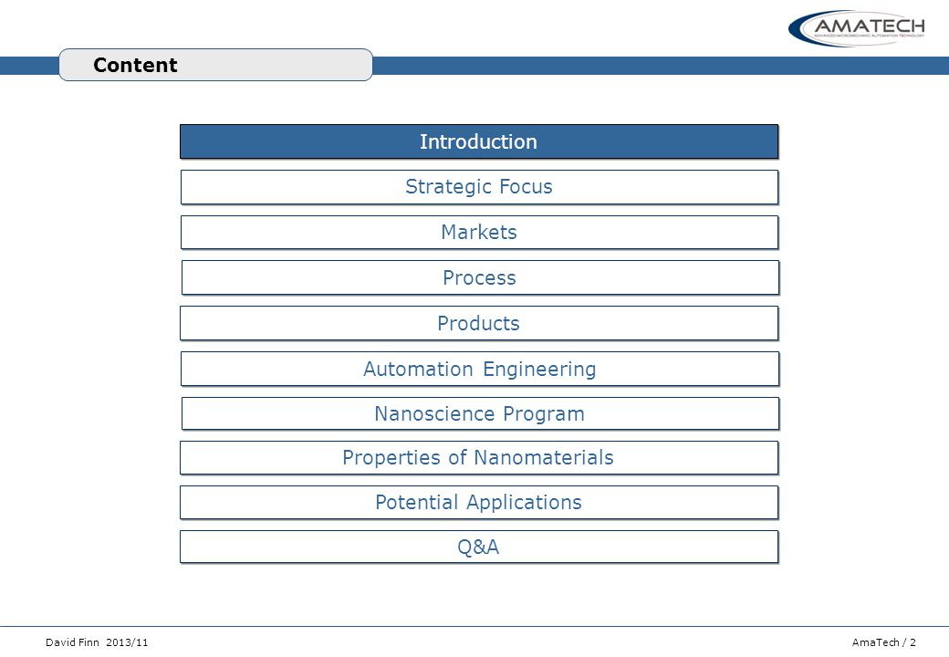 AmaTech / 2David Finn 2013/11 Content Introduction Strategic Focus Process Products Nanoscience Program Automation Engineering Markets Properties of N