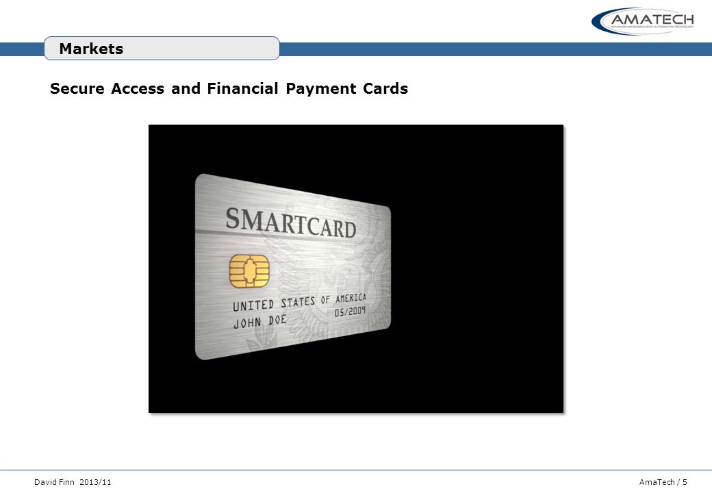AmaTech / 5David Finn 2013/11 Markets Secure Access and Financial Payment Cards