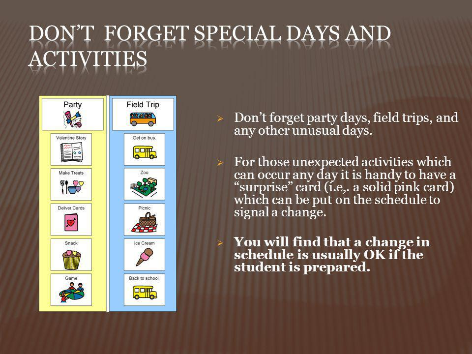 Dont forget party days, field trips, and any other unusual days. For those unexpected activities which can occur any day it is handy to have a surpris