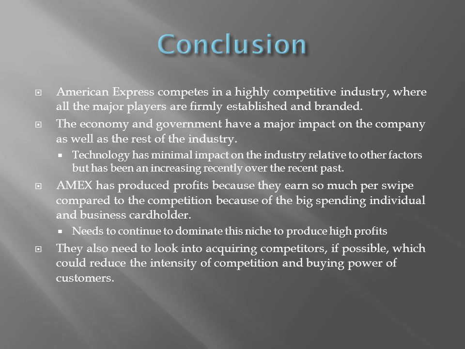 American Express competes in a highly competitive industry, where all the major players are firmly established and branded.