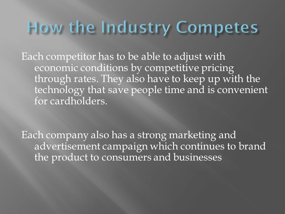 Each competitor has to be able to adjust with economic conditions by competitive pricing through rates.