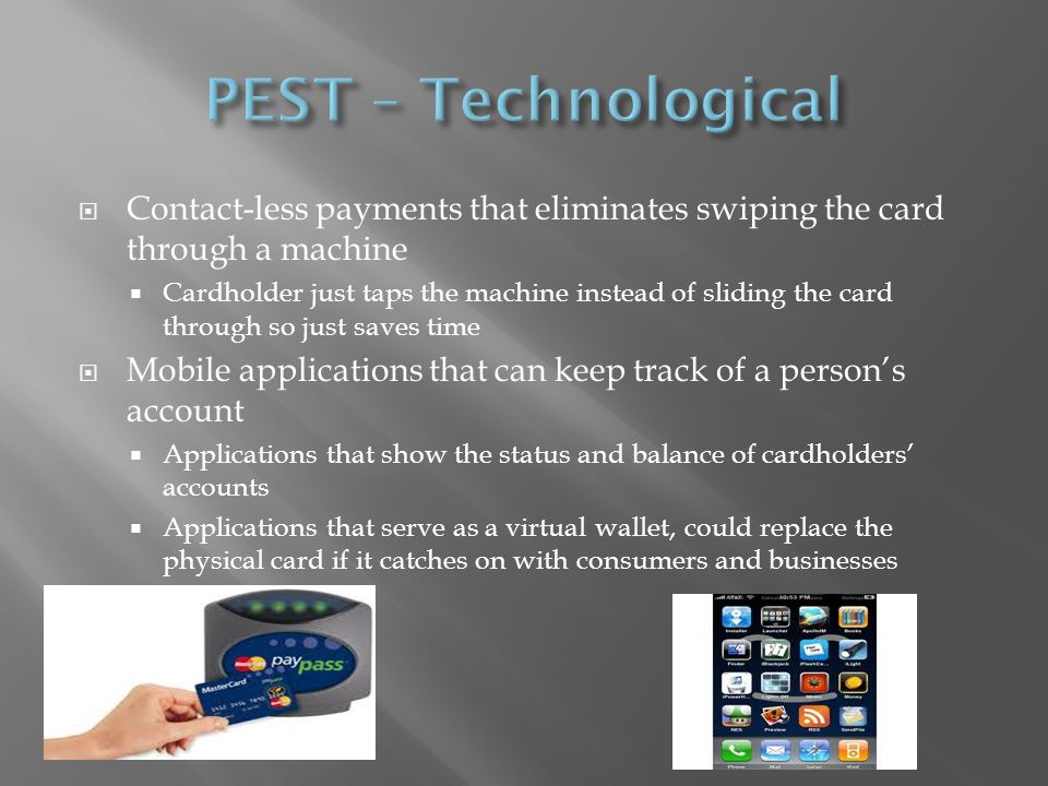 Contact-less payments that eliminates swiping the card through a machine Cardholder just taps the machine instead of sliding the card through so just saves time Mobile applications that can keep track of a persons account Applications that show the status and balance of cardholders accounts Applications that serve as a virtual wallet, could replace the physical card if it catches on with consumers and businesses