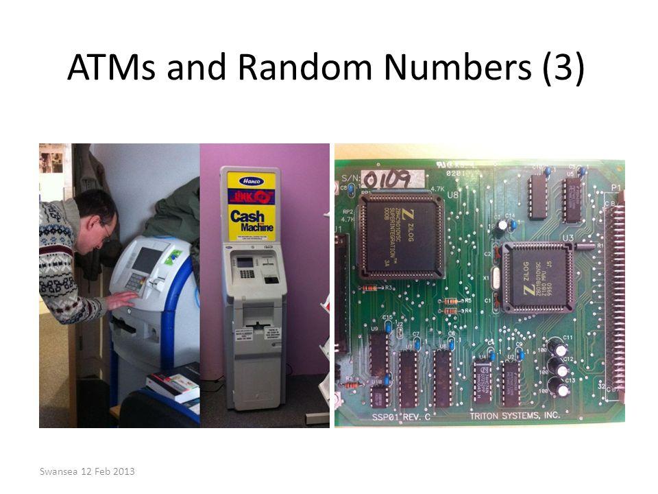 ATMs and Random Numbers (3) Swansea 12 Feb 2013