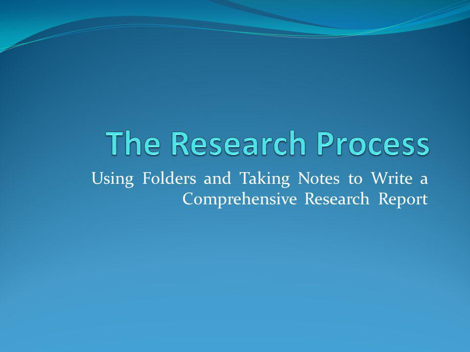 Using Folders and Taking Notes to Write a Comprehensive Research Report