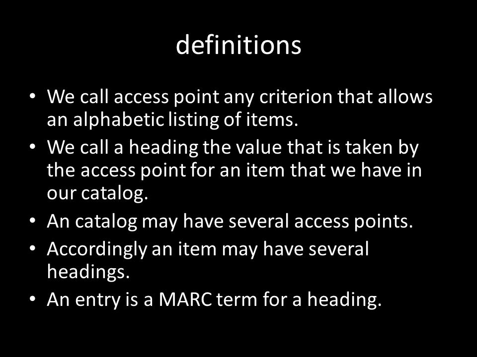 definitions We call access point any criterion that allows an alphabetic listing of items.