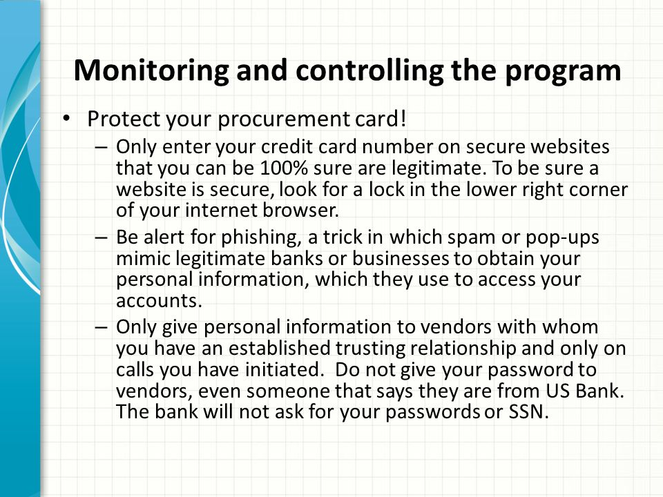 Monitoring and controlling the program Protect your procurement card! – Only enter your credit card number on secure websites that you can be 100% sur