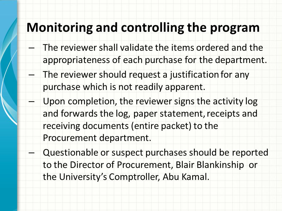 Monitoring and controlling the program – The reviewer shall validate the items ordered and the appropriateness of each purchase for the department. –