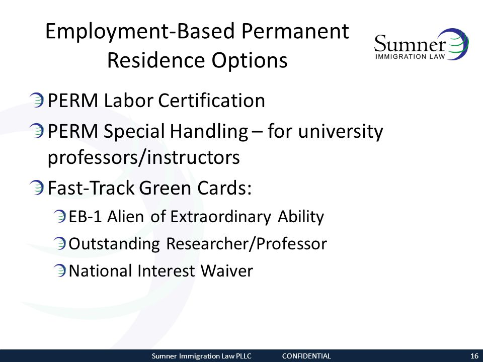 Employment-Based Permanent Residence Options PERM Labor Certification PERM Special Handling – for university professors/instructors Fast-Track Green C