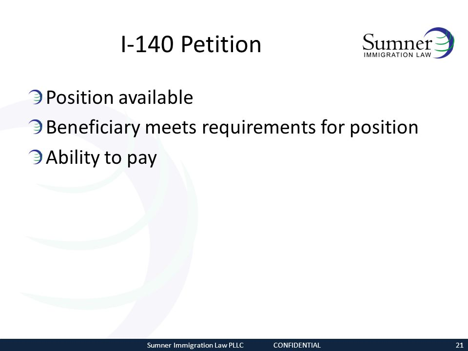 I-140 Petition Position available Beneficiary meets requirements for position Ability to pay Sumner Immigration Law PLLC CONFIDENTIAL21