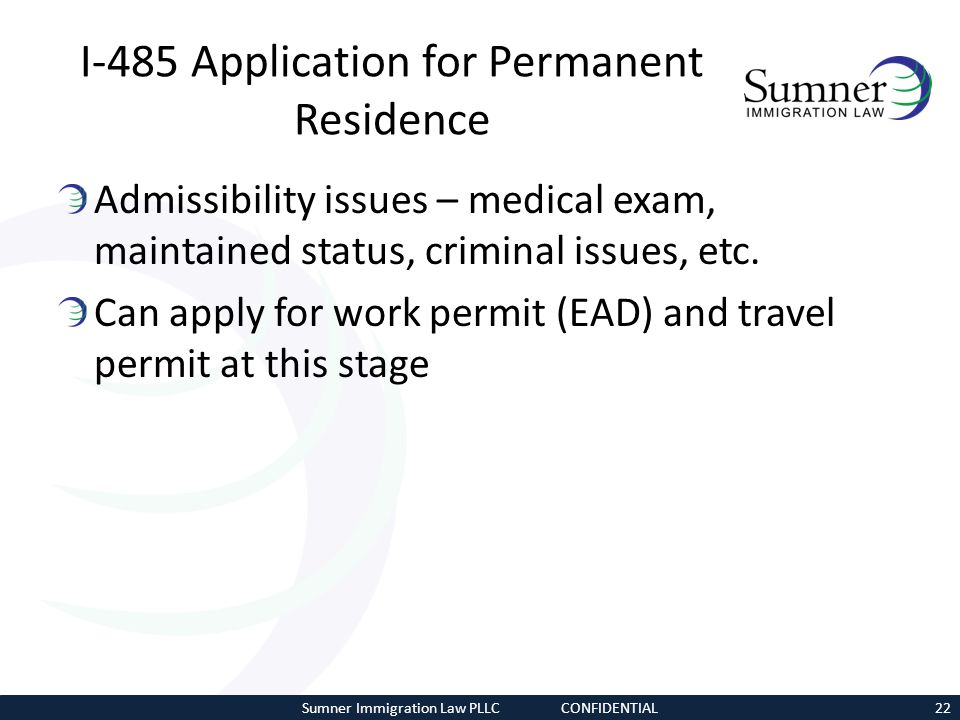 I-485 Application for Permanent Residence Admissibility issues – medical exam, maintained status, criminal issues, etc. Can apply for work permit (EAD
