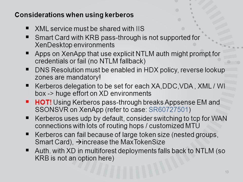 13 Considerations when using kerberos XML service must be shared with IIS Smart Card with KRB pass-through is not supported for XenDesktop environment