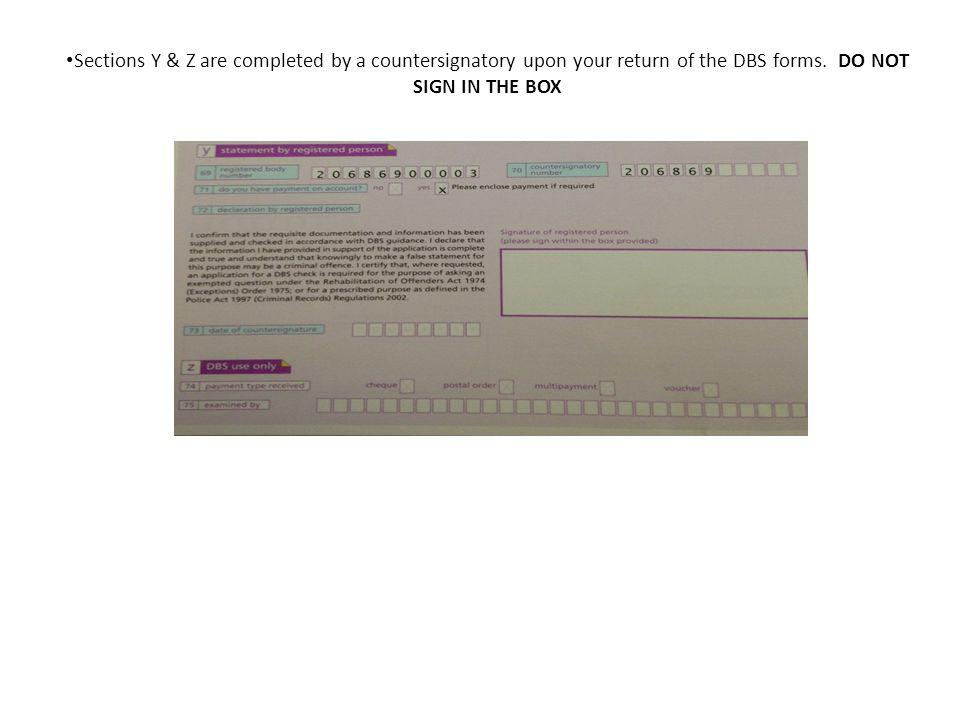 Sections Y & Z are completed by a countersignatory upon your return of the DBS forms.