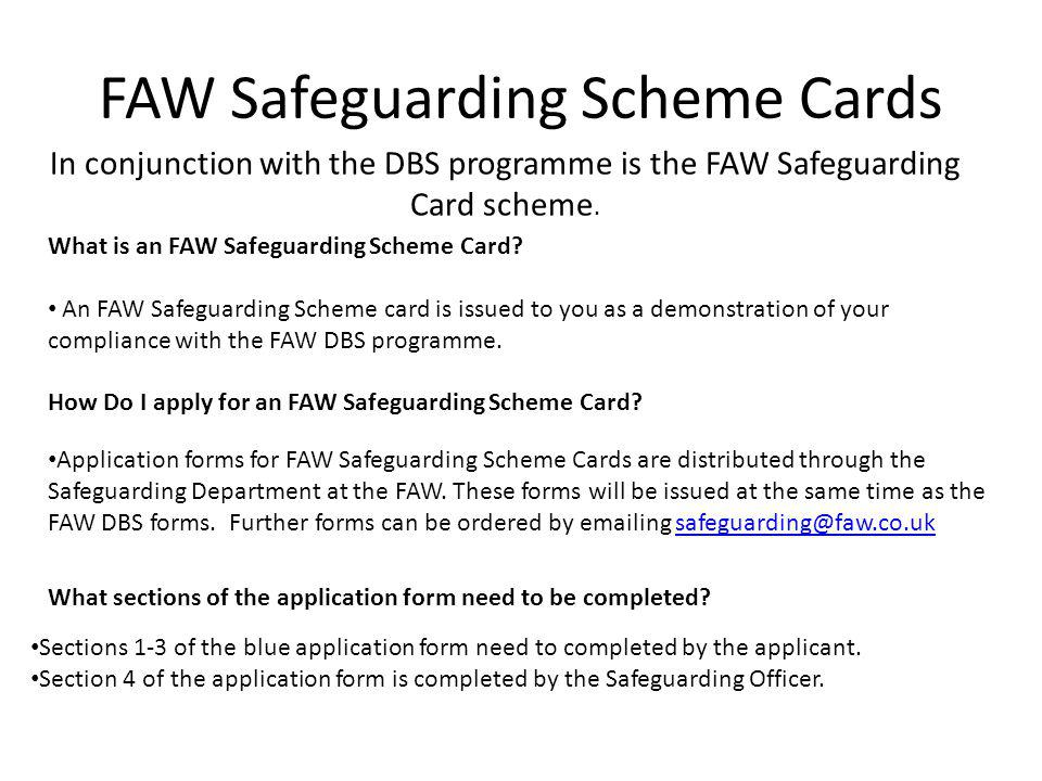 FAW Safeguarding Scheme Cards In conjunction with the DBS programme is the FAW Safeguarding Card scheme.