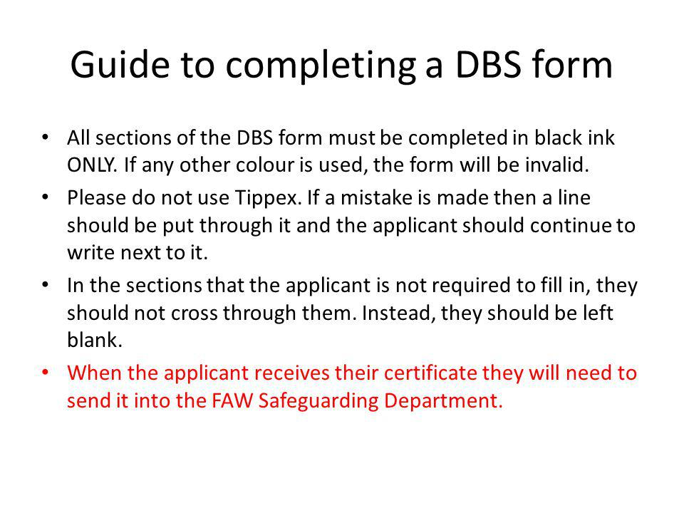 Guide to completing a DBS form All sections of the DBS form must be completed in black ink ONLY.