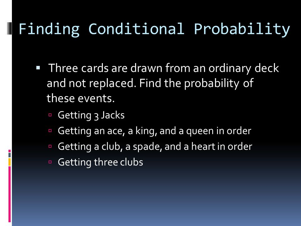 Finding Conditional Probability Three cards are drawn from an ordinary deck and not replaced.